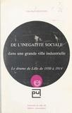 Félix-Paul Codaccioni et Ernest Labrousse - De l'inégalité sociale dans une grande ville industrielle - Le drame de Lille de 1850 à 1914.