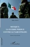 Félix Pavia - Mexique : la guerre perdue contre le narcotrafic.