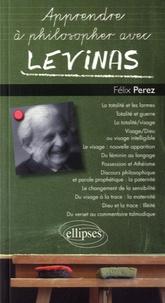 Apprendre à philosopher avec Levinas - Félix Perez  