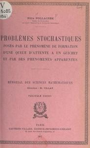Félix Pollaczek et Henri Villat - Problèmes stochastiques - Posés par le phénomène de formation d'une queue d'attente à un guichet et par des phénomènes apparentés.