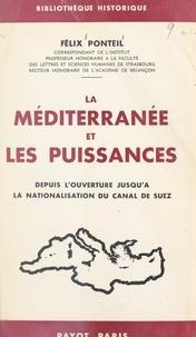 Félix Ponteil - La Méditerranée et les puissances depuis l'ouverture jusqu'à la nationalisation du Canal de Suez.