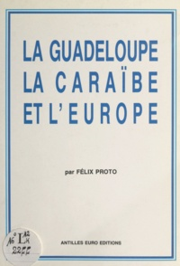 Félix Proto - La Guadeloupe, la Caraïbe et l'Europe.