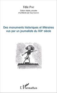 Félix Pyat - Des monuments historiques et littéraires vus par un journaliste du XIXe siècle.