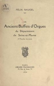 Félix Raugel - Les anciens buffets d'orgues du département de Seine-et-Marne - 8 planches hors-texte.