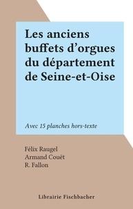 Félix Raugel et Armand Couët - Les anciens buffets d'orgues du département de Seine-et-Oise - Avec 15 planches hors-texte.