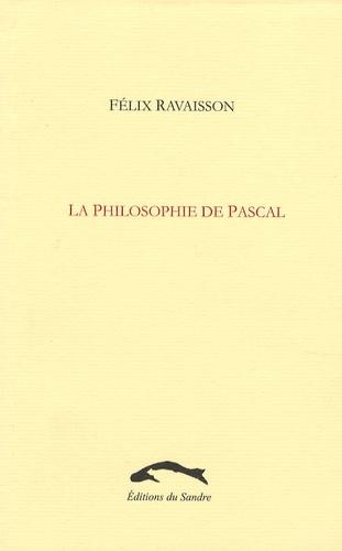 Félix Ravaisson - La philosophie de Pascal.