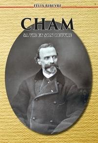 Félix Ribeyre - Cham, sa vie, son oeuvre.