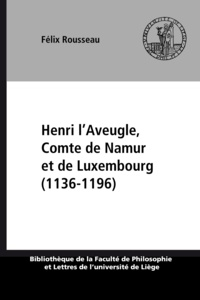 Félix Rousseau - Henri l'Aveugle, Comte de Namur et de Luxembourg (1136-1196).
