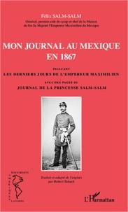 Félix Salm-salm - Mon journal au Mexique en 1867, incluant les derniers jours de l'empereur Maximilien, avec des pages du journal de la princesse Salm-Salm.