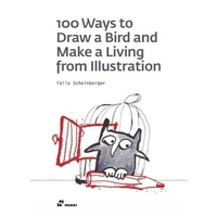 Felix Scheinberger - 100 Ways to Draw a Bird and Make a Living from Illustration.