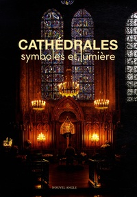 Félix Schwarz - Les cathédrales - Symboles et lumière.