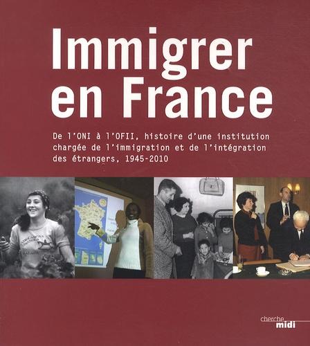 Félix Torres et Véronique Lefebvre - Immigrer en France - De l'ONI à l'OFII, histoire d'une institution chargée de l'immigration et de l'intégration des étrangers, 1945-2010.