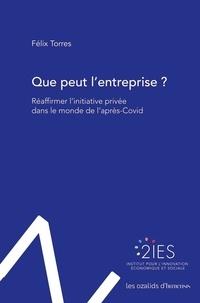 Félix Torres - Que peut l'entreprise ? - Réaffirmer l'initiative privée dans le monde de l'après-Covid.