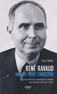 Félix Torres - René Ravaud - Une vie pour l'industrie. Un grand industriel de l'aéronautique française de la deuxième moitié du XXe siècle.