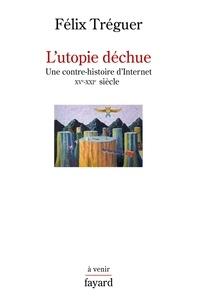Félix Tréguer - L'utopie déchue.