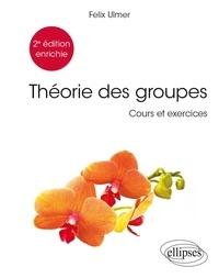 Felix Ulmer - Théorie des groupes - Cours et exercices.
