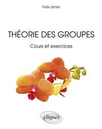 Théorie des groupes - Felix Ulmer pdf epub