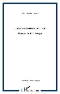 Félix Ulombe Kaputu - L'ange-gardien inutile - Roman de R-D Congo.