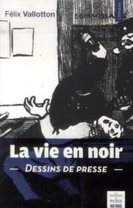 Félix Vallotton - La vie en noir - Dessins de presse (1894-1903).