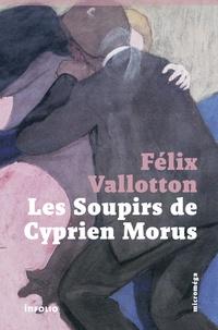 Félix Vallotton - Les soupirs de Cyprien Morus.