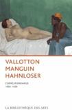 Félix Vallotton et Henri Manguin - Vallotton Manguin Hahnloser - Correspondance 1908-1928.