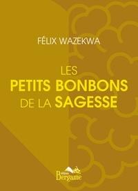 Félix Wazekwa - Les petits bonbons de la sagesse.