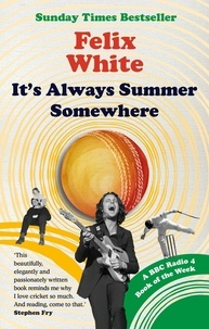 Felix White - It's Always Summer Somewhere - A Matter of Life and Cricket.