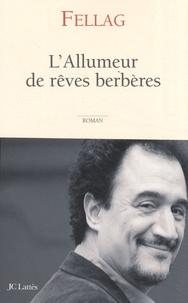 Fellag - L'allumeur de rêves berbères.