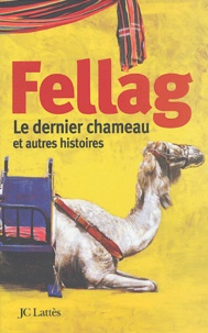 Fellag - Le dernier chameau et autres histoires.