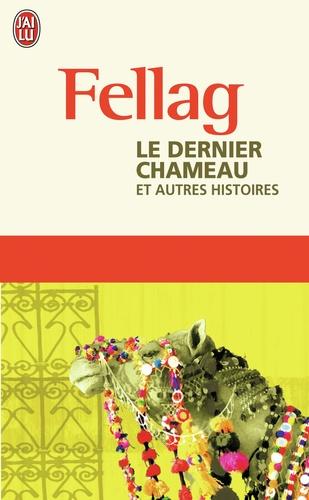 Fellag - Le dernier chameau - Et autres histoires.