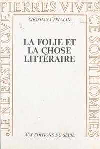 Felman - La folie et la chose littéraire.