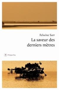 Felwine Sarr - La saveur des derniers mètres.