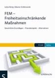 FEM - Freiheitseinschränkende Maßnahmen - Gesetzliche Grundlagen - Praxisbeispiele - Alternativen.