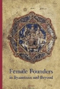 Female Founders in Byzantium and Beyond.