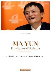 Feng Yulin - Ma Yun, fondateur d'Alibaba - L'homme qui a changé la vie des chinois.