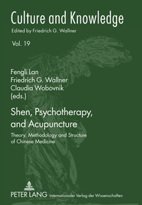 Fengli Lan et Claudia Wobovnik - Shen, Psychotherapy, and Acupuncture - Theory, Methodology and Structure of Chinese Medicine.