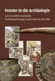Fenster in die Archäologie - 300 000 Jahre Geschichte im Braunschweiger Land rund um den Elm.
