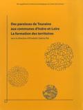 Elisabeth Zadora-Rio - Revue archéologique du Centre de la France Supplément N° 34 : Des paroisses de Touraine aux communes d'Indre-et-Loire - La formation des territoires.