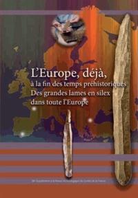 Jean-Claude Marquet - Revue archéologique du Centre de la France Supplément N° 38 : L'Europe, déjà, à la fin des temps préhistoriques. Des grandes lames en silex dans toute l'Europe - Des grandes lames en silex dans toute l'Europe.