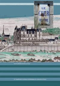 Virginie Serna - Revue archéologique du Centre de la France Supplément N° 43 : Le Cher - Histoire et archéologie d'un cours d'eau.