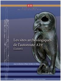 Alain Ferdière et Thibaud Guiot - Revue archéologique du Centre de la France Supplément N° 54 : Les sites archéologiques de l'autoroute A19 (Loiret).