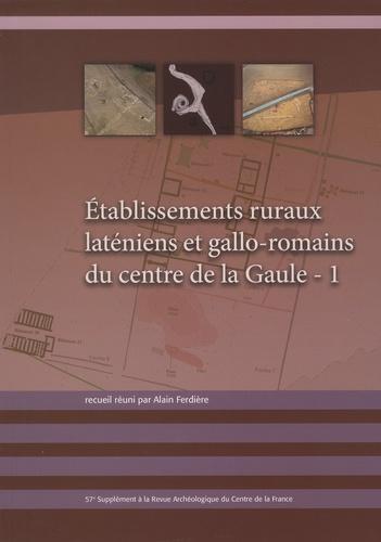 Alain Ferdière - Revue archéologique du Centre de la France Supplément N° 57 : Etablissements ruraux laténiens et gallo-romains du centre de la Gaule - Tome 1.
