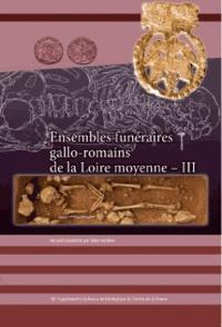 Alain Ferdière - Revue archéologique du Centre de la France Supplément N° 58 : Ensembles funéraires gallo-romains de la Loire moyenne - Tome 3.