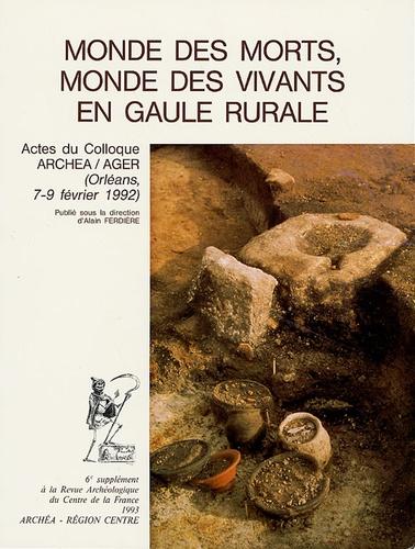 Alain Ferdière - Revue archéologique du Centre de la France Supplément N° 6 : Monde des morts, mondes des vivants en Gaule rurale - Actes du Colloque ARCHEA/AGER (Orléans 7-9 février 1992).