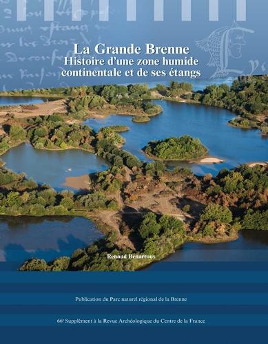 Renaud Benarrous - Revue archéologique du Centre de la France Supplément N° 66 : La Grande Brenne - Histoire d'une zone humide continentale et de ses étangs.