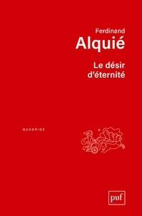 Ferdinand Alquié - Le désir d'éternité.