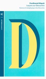 Ferdinand Alquié - Leçons sur Descartes - Science et métaphysique chez Descartes.