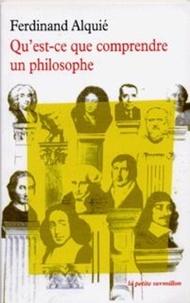 Ferdinand Alquié - Qu'est-ce que comprendre un philosophe.