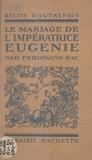 Ferdinand Bac - Le mariage de l'impératrice Eugénie.