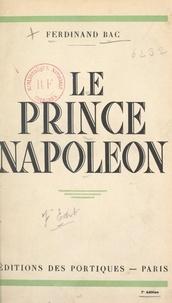 Ferdinand Bac - Le prince Napoléon.